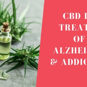 CBD In Treatment of Alzheimer's, Addictions and Mood Disorders