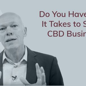 Do You Have What It Takes to Start a CBD Business?