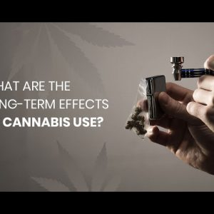 What Are the Long Term Effects of Cannabis Use?